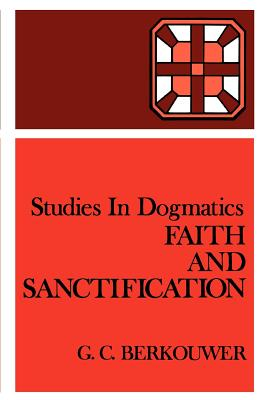 Faith and Sanctification - Berkouwer, G C