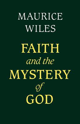 Faith and the Mystery of God - Wiles, Maurice