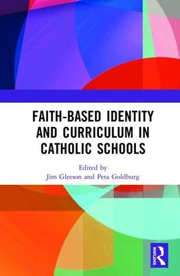 Faith-based Identity and Curriculum in Catholic Schools - Gleeson, Jim (Editor), and Goldburg, Peta (Editor)