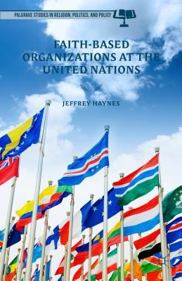 Faith-Based Organizations at the United Nations - Haynes, Jeff