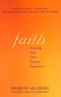Faith Faith: Trusting Your Own Deepest Experience Trusting Your Own Deepest Experience - Salzberg, Sharon
