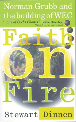 Faith on Fire: Norman Grubb and the Building of Wec - Dinnen, Stewart