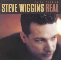 Faith That Is Real - Steve Wiggins