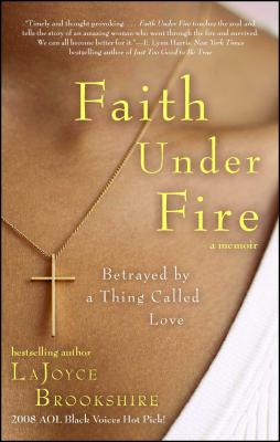 Faith Under Fire: Betrayed by a Thing Called Love - Brookshire, LaJoyce, and Hunter, Karen (Contributions by)