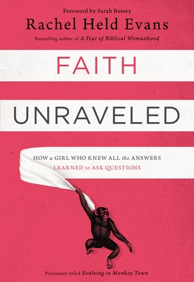 Faith Unraveled: How a Girl Who Knew All the Answers Learned to Ask Questions - Evans, Rachel Held