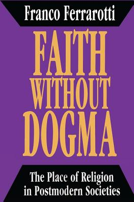 Faith Without Dogma: Place of Religion in Postmodern Societies - Ferrarotti, Franco