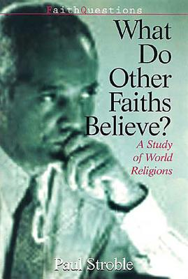 Faithquestions - What Do Other Faiths Believe?: A Study of World Religions - Stroble, Paul E