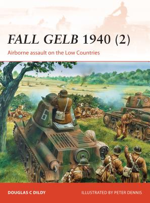 Fall Gelb 1940 (2): Airborne Assault on the Low Countries - Dildy, Doug