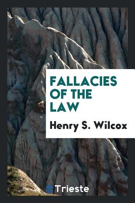 Fallacies of the Law - Wilcox, Henry S