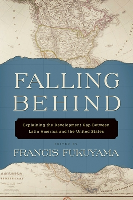Falling Behind: Explaining the Development Gap Between Latin America and the United States - Fukuyama, Francis (Editor)