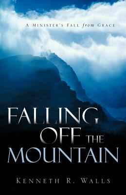 Falling Off the Mountain - Walls, Kenneth R