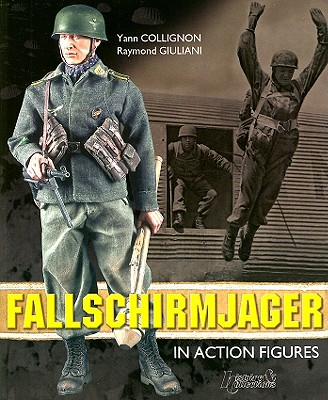Fallschirmjager: In Action Figures - Collignon, Yann, and Giuliani, Raymond, and McKay, Alan (Translated by)