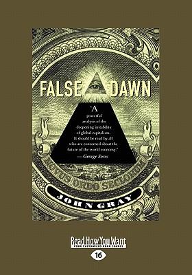 False Dawn: The Delusions of Global Capitalism (Large Print 16pt) - Gray, John