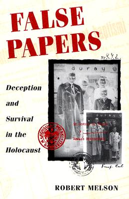 False Papers: Deception and Survival in the Holocaust - Melson, Robert