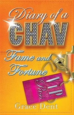 Fame and Fortune: The Fame Diaries - Dent, Grace