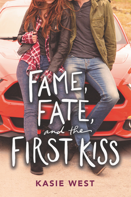 Fame, Fate, and the First Kiss - West, Kasie