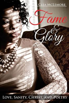 Fame & Glory: Love, Sanity, Christ, and Poetry - McLemore, Clea