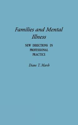 Families and Mental Illness: New Directions in Professional Practice - Marsh, Diane