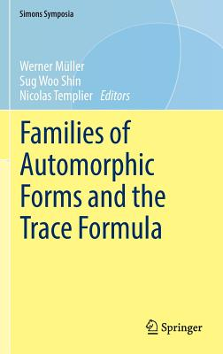 Families of Automorphic Forms and the Trace Formula - Muller, Werner, Dr. (Editor)
