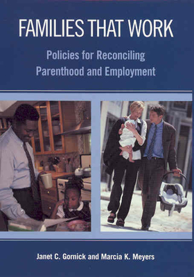 Families That Work: Policies for Reconciling Parenthood and Employment - Gornick, Janet C, and Meyers, Marcia K