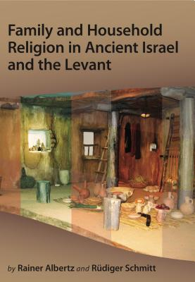 Family and Household Religion in Ancient Israel and Levant - Schmitt, Rudiger, and Albertz, Rainer