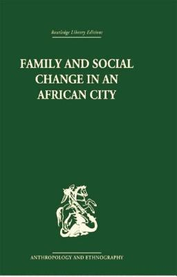 Family and Social Change in an African City: A Study of Rehousing in Lagos - Marris, Peter
