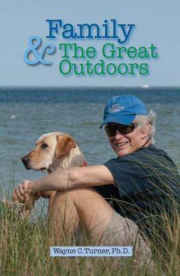 Family and the Great Outdoors - Turner, Wayne C., Ph.D., PE