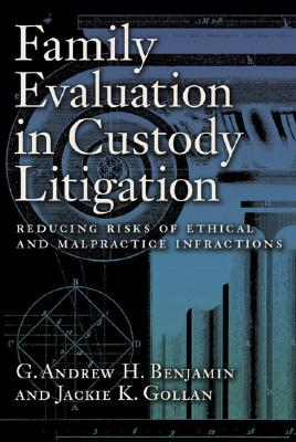 Family Evaluation in Custody Litigation: Reducing Risks of Ethical Infractions and Malpractice - Benjamin, G Andrew H, Dr., and Monarch, Kammie K, and Gollan, Jackie K