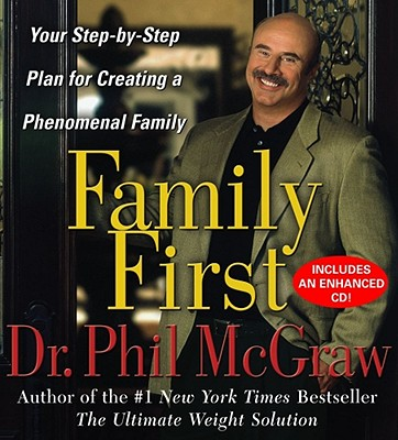 Family First: Your Step-By-Step Plan for Creating a Phenomenal Family - McGraw, Phillip C, Ph.D. (Read by)
