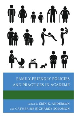 Family-Friendly Policies and Practices in Academe - Anderson, Erin K (Editor)