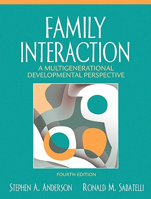 Family Interaction: A Multigenerational Developmental Perspective - Anderson, Stephen A, and Sabatelli, Ronald M