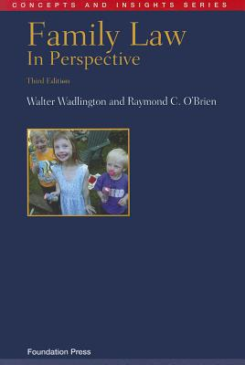 Family Law in Perspective - Wadlington, Walter, and O'Brien, Raymond C