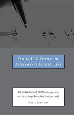 Family Limited Partnership Agreements Line by Line: A Detailed Look at Family Limited Partnership Agreements and How to Change Them to Meet Your Clients' Needs - Galbraith, Brad A, and Brad a Galbraith (Compiled by)