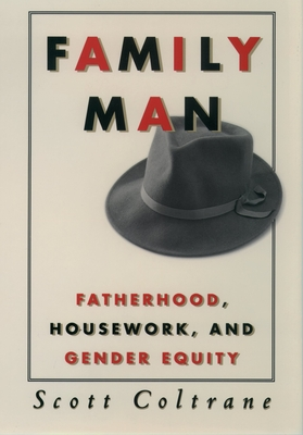 Family Man: Fatherhood, Housework, and Gender Equity - Coltrane, Scott