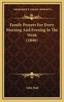 Family Prayers for Every Morning and Evening in the Week (1846) - Hall, John