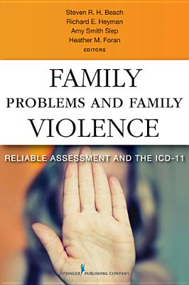 Family Problems and Family Violence: Reliable Assessment and the ICD-11 - Foran, Heather (Editor), and Beach, Steven R. H. (Editor), and Slep, Amy Smith (Editor)