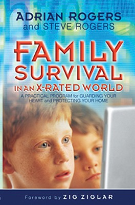 Family Survival in an X-Rated World: A Practical Program for Guarding Your Heart and Protecting Your Home - Rogers, Adrian, Dr.