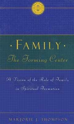 Family the Forming Center: A Vision of the Role of Family in Spiritual Formation - Thompson, Marjorie J