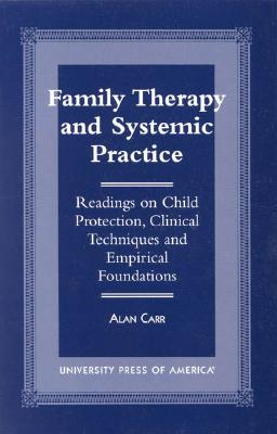Family Therapy and Systemic Practice: Readings on Child Protection, Clinical Techniques and Empirical Foundations - Carr, Alan, Dr.