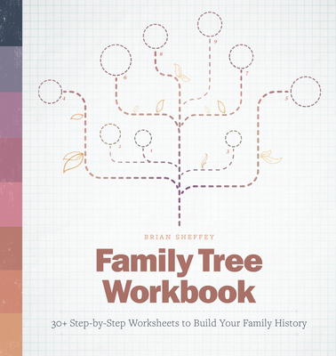 Family Tree Workbook: 30+ Step-By-Step Worksheets to Build Your Family History - Sheffey, Brian