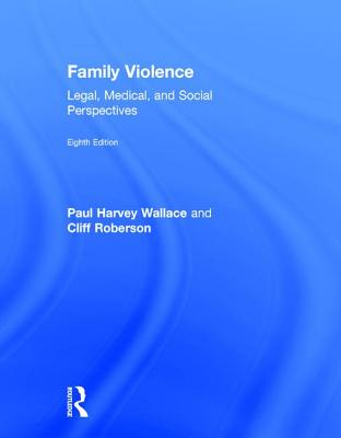 Family Violence: Legal, Medical, and Social Perspectives - Wallace, Paul Harvey