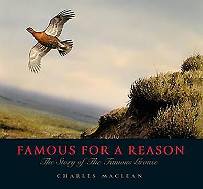 Famous for a Reason: The Story of the Famous Grouse - Maclean, Charles