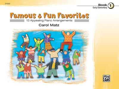 Famous & Fun Favorites, Bk 1: 13 Appealing Piano Arrangements - Matz, Carol