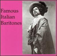 Famous Italian Baritones - Antonio Magini-Coletti (baritone); Antonio Scotti (baritone); Apollo Granforte (baritone); Benvenuto Franci (baritone);...