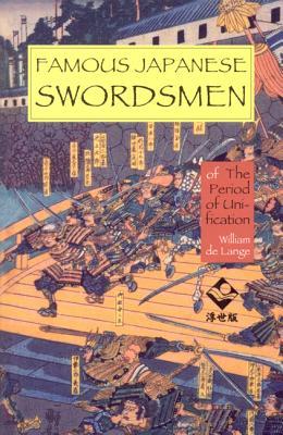 Famous Japanese Swordsmen: Of the Period of Unification - De Lange, William