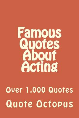 Famous Quotes about Acting: Over 1,000 Quotes - Octopus, Quote