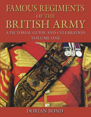 Famous Regiments of the British Army: A Pictorial Guide and Celebration - Bond, Dorian