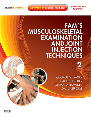 Fam's Musculoskeletal Examination and Joint Injection Techniques - Lawry, George V, and Kreder, Hans J, and Hawker, Gillian