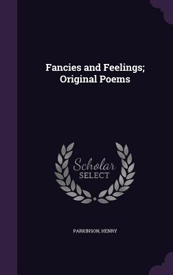 Fancies and Feelings; Original Poems - Parkinson, Henry