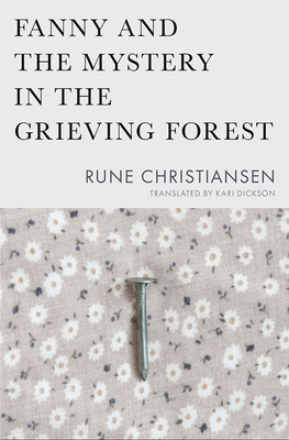 Fanny and the Mystery in the Grieving Forest - Christiansen, Rune, and Dickson, Kari (Translated by)